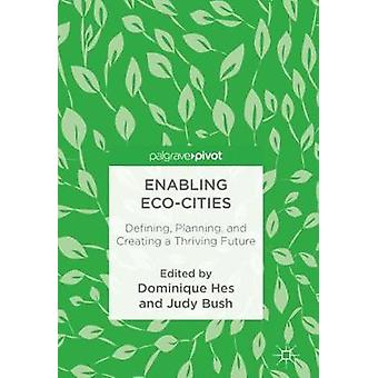 Enabling Eco-Cities - Defining - Planning - and Creating a Thriving Fu