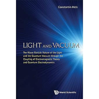 Light and Vacuum - The Wave-Particle Nature of the Light and the Quant