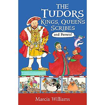 Tudors Kings Queens Scribes and Ferrets by Marcia Williams