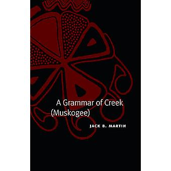 A Grammar of Creek (Muskogee) by Jack B. Martin - 9780803211063 Book