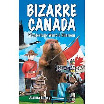 Bizarre Canada: Wonderfully Weird & Hilarious