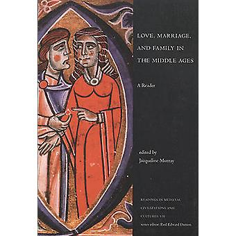Love - Marriage - and Family in the Middle Ages - A Reader by Jacqueli