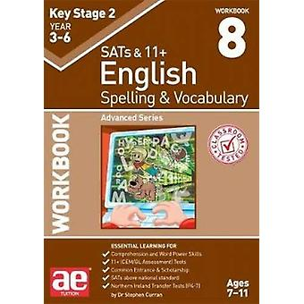 KS2 Spelling & Vocabulary Workbook 8 - Advanced Level by Dr Stephe