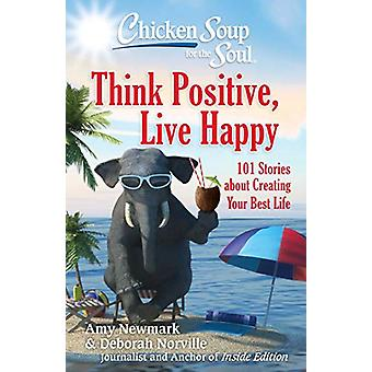 Chicken Soup for the Soul - Think Positive - Live Happy - 101 Stories a