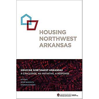Housing Northwest Arkansas - A Challenge - An Initiative - A Response