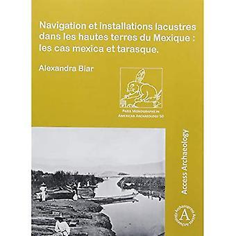 Navigatie et installaties lacustres dans les hautes terres du Mexique: les cas mexica et tarasque (Paris Monographs in American Archaeology)