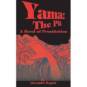 Yama - The Pit - A Novel of Prostitution by Alexandre Kuprin - 97808987