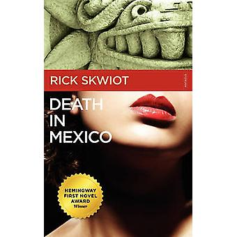 Death in Mexico by Rick Skwiot - 9780982859117 Book