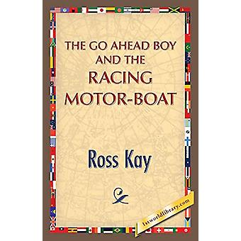 The Go Ahead Boy and the Racing Motor-Boat by Ross Kay - 978142185027