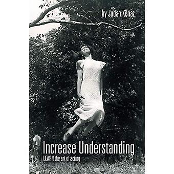 Increase Understanding - Learn the Art of Acting by Judah Kenaz - 9781