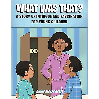 What Was That? - A Story of Intrigue and Fascination for Young Childre