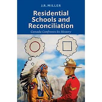 Residential Schools and Reconciliation by J. R. Miller