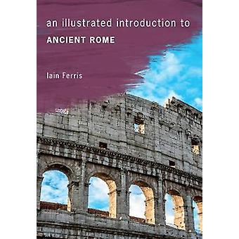 Illustrated Introduction to Ancient Rome by Iain Ferris