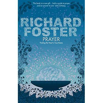 Prayer - Finding the Heart's True Home by Richard Foster - 97803409792