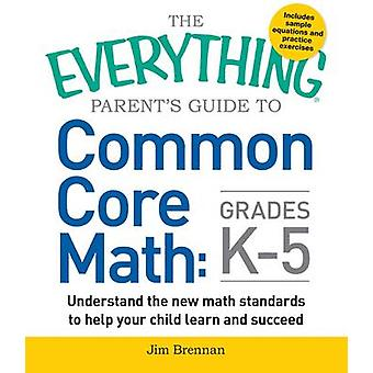 The Everything Parent's Guide to Common Core Math - Understand the New