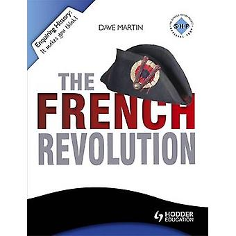 The Enquiring History - The French Revolution by Dave Martin - 9781444