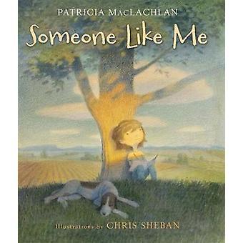Someone Like Me by Patricia MacLachlan - Chris Sheban - 9781626723344