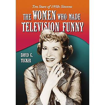 The Women Who Made Television Funny - Ten Stars of 1950s Sitcoms by Da