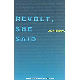 Revolt She Said by Julia Kristeva - Sylvere Lotringer - Philippe Peti