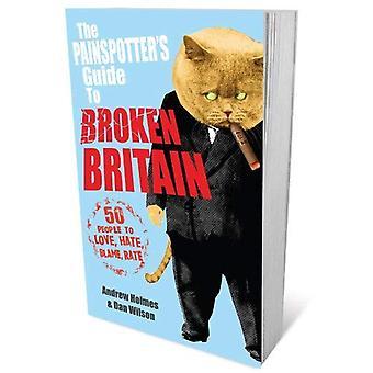 Guide de le Painspotter à la Grande-Bretagne cassée: 50 personnes à l'amour, la haine, blâme, taux