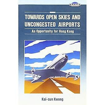 Towards Open Skies and Uncongested Airports: n Opportunity for Hong Kong