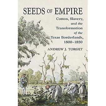 Seeds of Empire: Cotton, Slavery, and the Transformation of the Texas� Borderlands, 1800-1850 (The� David J. Weber Series in the New Borderlands History)
