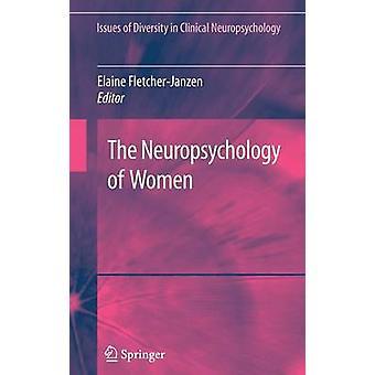 The Neuropsychology of Women by FletcherJanzen & Elaine
