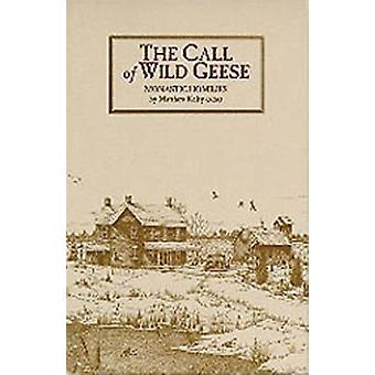 The Call of Wild Geese Monastic Homilies by Kelty & Matthew