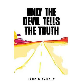 Only the Devil Tells the Truth by Parent & Jake D.