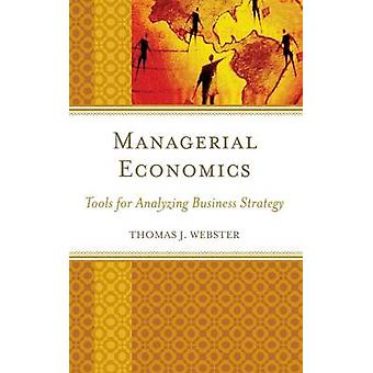 Managerial Economics Tools for Analyzing Business Strategy by Webster & Thomas J.