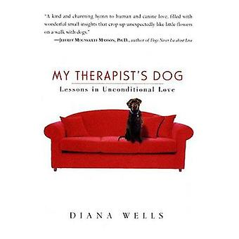 My Therapists Dog Lessons in Unconditional Love by Wells & Diana