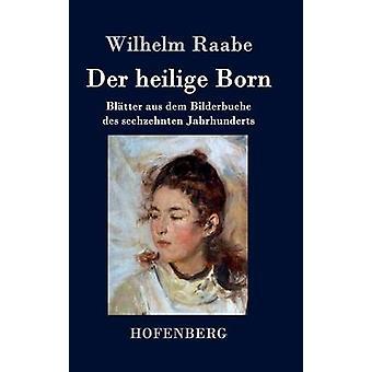 Der heilige Born di Raabe & Wilhelm