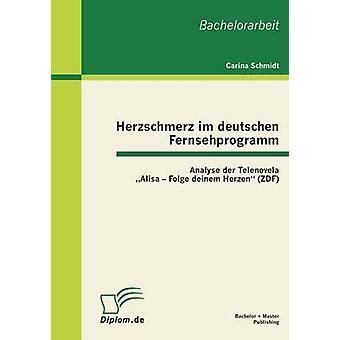 Herzschmerz Im Deutschen Fernsehprogramm analizzare Der Telenovela Alisa Folge Deinem Herzen Zdf da Schmidt & Carina