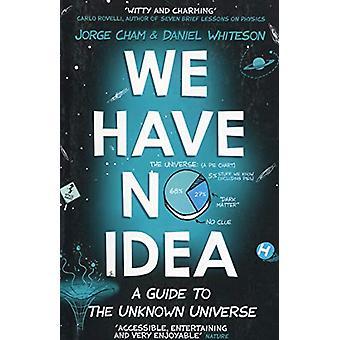 Wir haben keine Ahnung - ein Leitfaden für das unbekannte Universum von Jorge Cham - 9781