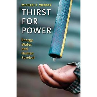 Thirst for Power - Energy - Water - and Human Survival by Thirst for P