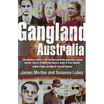 Gangland Australia - Urban Criminals and Their Connections by James Mo