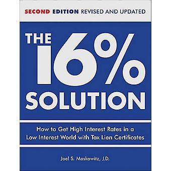 The 16% Solution - How to Get High Interest Rates in a Low Interest Wo