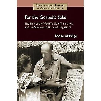 For the Gospel's Sake - The Rise of the Wycliffe Bible Translators and