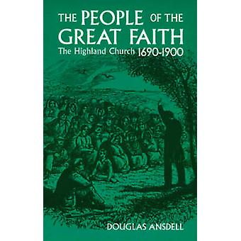 People of the Great Faith - Highland Church 1690-1900 by Douglas Ansde