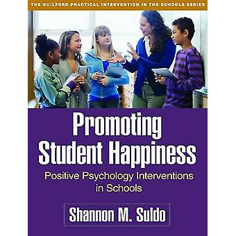 Promoting Student Happiness - Positive Psychology Interventions in Sch