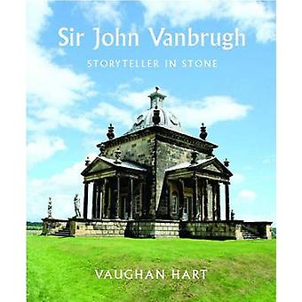Sir John Vanbrugh - Storyteller in Stone by Vaughan Hart - 97803001192