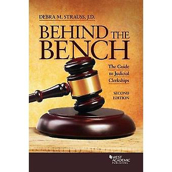 Behind the Bench - The Guide to Judicial Clerkships by Debra Strauss -