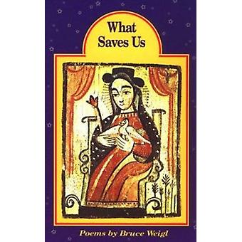 What Saves Us - Poems by Bruce Weigl - 9780810150133 Book