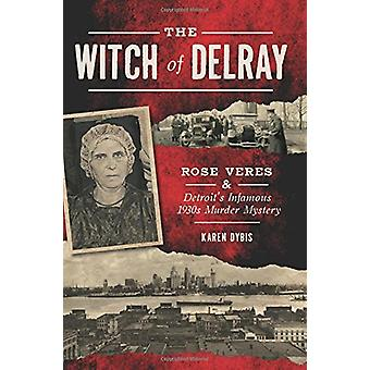 The Witch of Delray - Rose Veres & Detroit's Infamous 1930s Murder