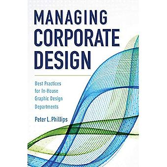 Managing Corporate Design: Best Practices for In-House � Graphic Design Departments