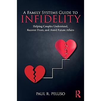 Family Systems Guide to Infidelity by Paul R Peluso