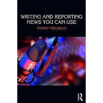 Writing and Reporting News You Can Use by Tammy Trujillo