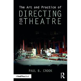 Art and Practice of Directing for Theatre by Paul Crook