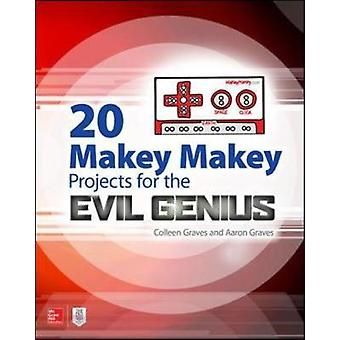 20 Makey Makey Projects for the Evil Genius by A Graves