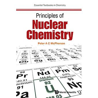 Principles of Nuclear Chemistry by MCPHERSON & PETER A C